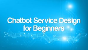 Chatbot Service Design for Beginners