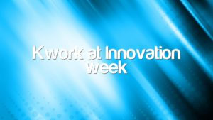Kwork at Innovation week