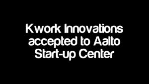 Kwork Innovations accepted to Aalto Start-up Center