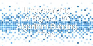 "Understanding ""Big-O"" for Algorithm Running Time"