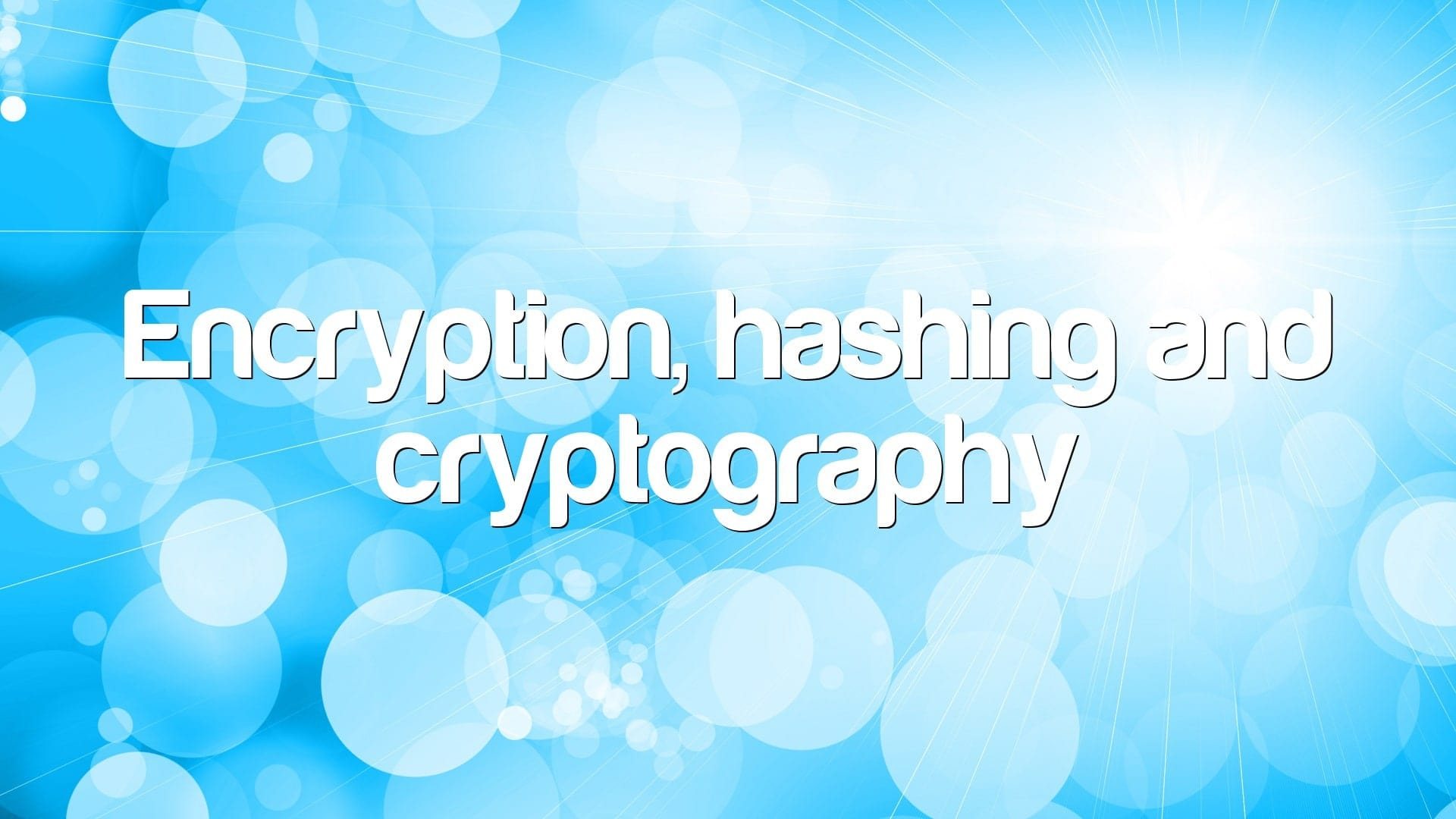 Encryption, hashing and cryptography