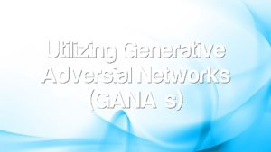 Utilizing Generative Adversial Networks (GAN's)